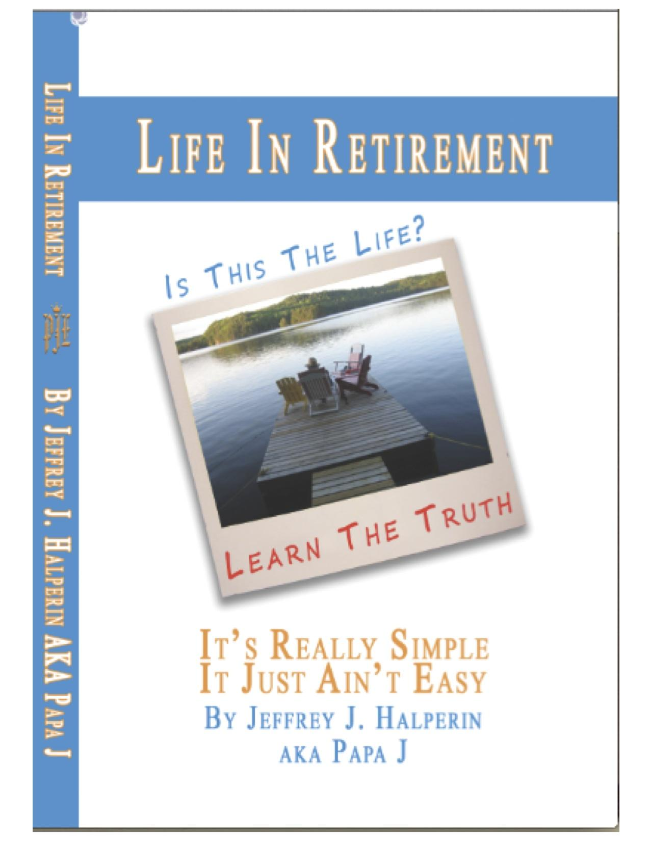 Life In Retirement...It's Really Simple, It Just Ain't Easy EB9780982995853