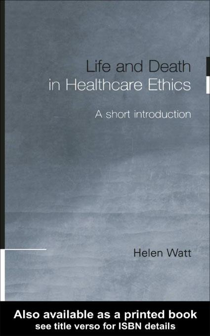 Life and Death in Healthcare Ethics EB9780203220283