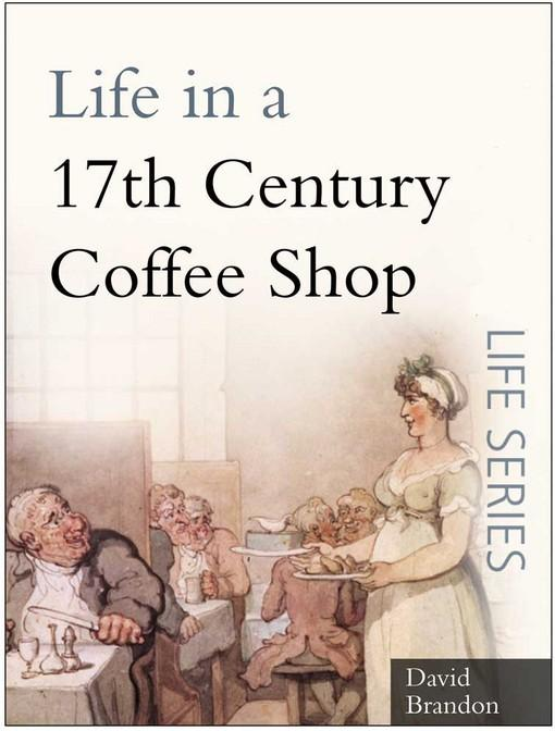 Life in a 17th Century Coffee Shop EB9780752470474