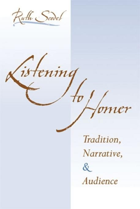 Listening to Homer: Tradition, Narrative, and Audience EB9780472026586