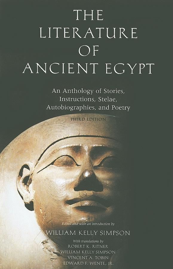 Literature of Ancient Egypt: An Anthology of Stories, Instructions, Stelae, Autobiographies, and Poetry; Third Edition EB9780300128567
