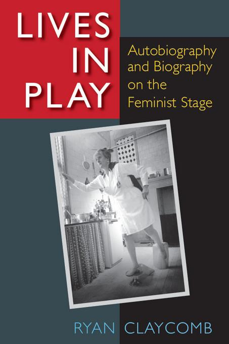 Lives in Play: Autobiography and Biography on the Feminist Stage EB9780472028535