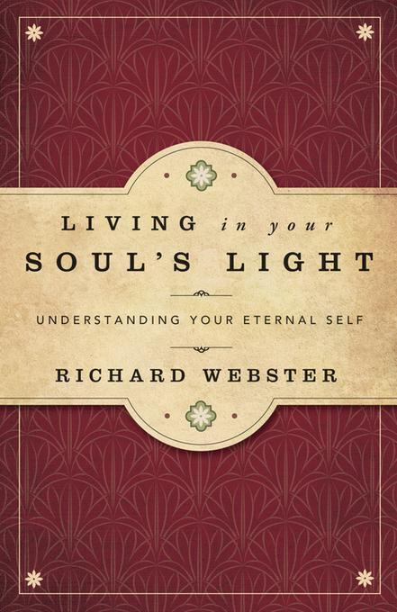 Living in Your Soul's Light: Understanding Your Eternal Self EB9780738733753