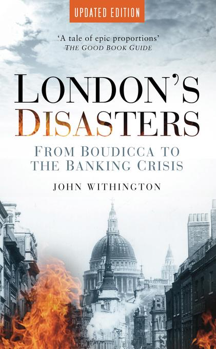 London's Disasters: From Boudicca to the Banking Crisis EB9780752476247