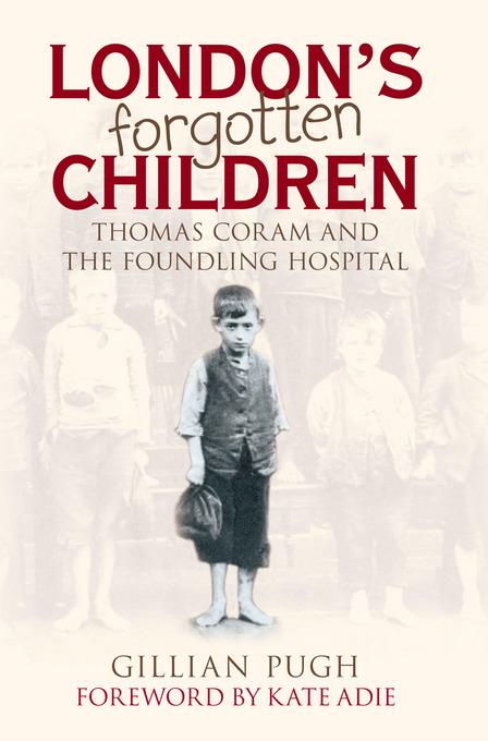 London's Forgotten Children: Thomas Coram and the Foundling Hospital EB9780752480206