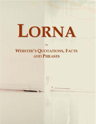 Lorna: Webster?s Quotations, Facts and Phrases