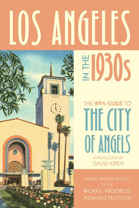 Los Angeles in the 1930s: The WPA Guide to the City of Angels EB9780520948860