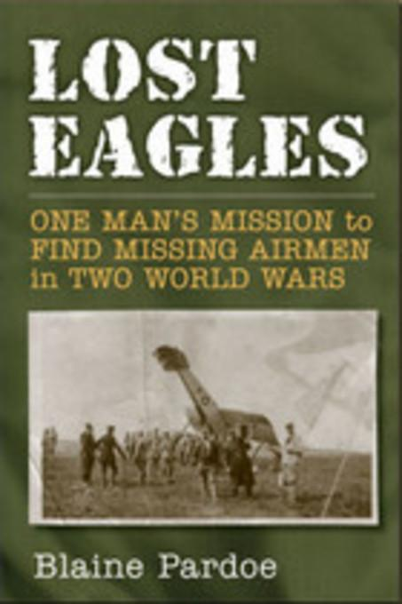 Lost Eagles: One Man's Mission to Find Missing Airmen in Two World Wars EB9780472027873