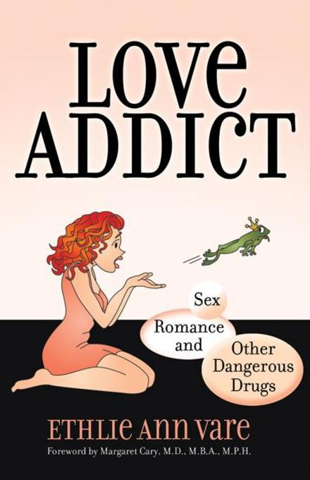 Love Addict: Sex, Romance, and Other Dangerous Drugs EB9780757391613