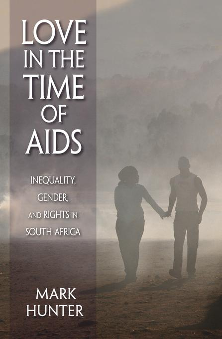 Love in the Time of AIDS: Inequality, Gender, and Rights in South Africa EB9780253004819