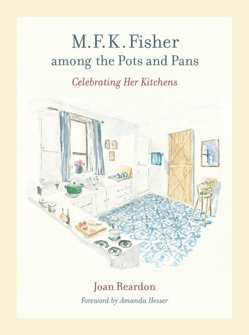M. F. K. Fisher among the Pots and Pans: Celebrating Her Kitchens EB9780520934771