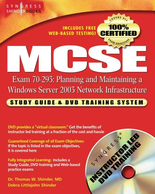 MCSE Planning and Maintaining a Microsoft Windows Server 2003 Network Infrastructure (Exam 70-293): Guide & DVD Training System EB9780080479309