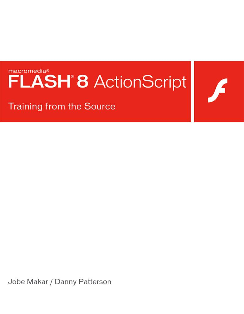 Macromedia Flash 8 ActionScript Training from the Source Danny Patterson, Jobe Makar