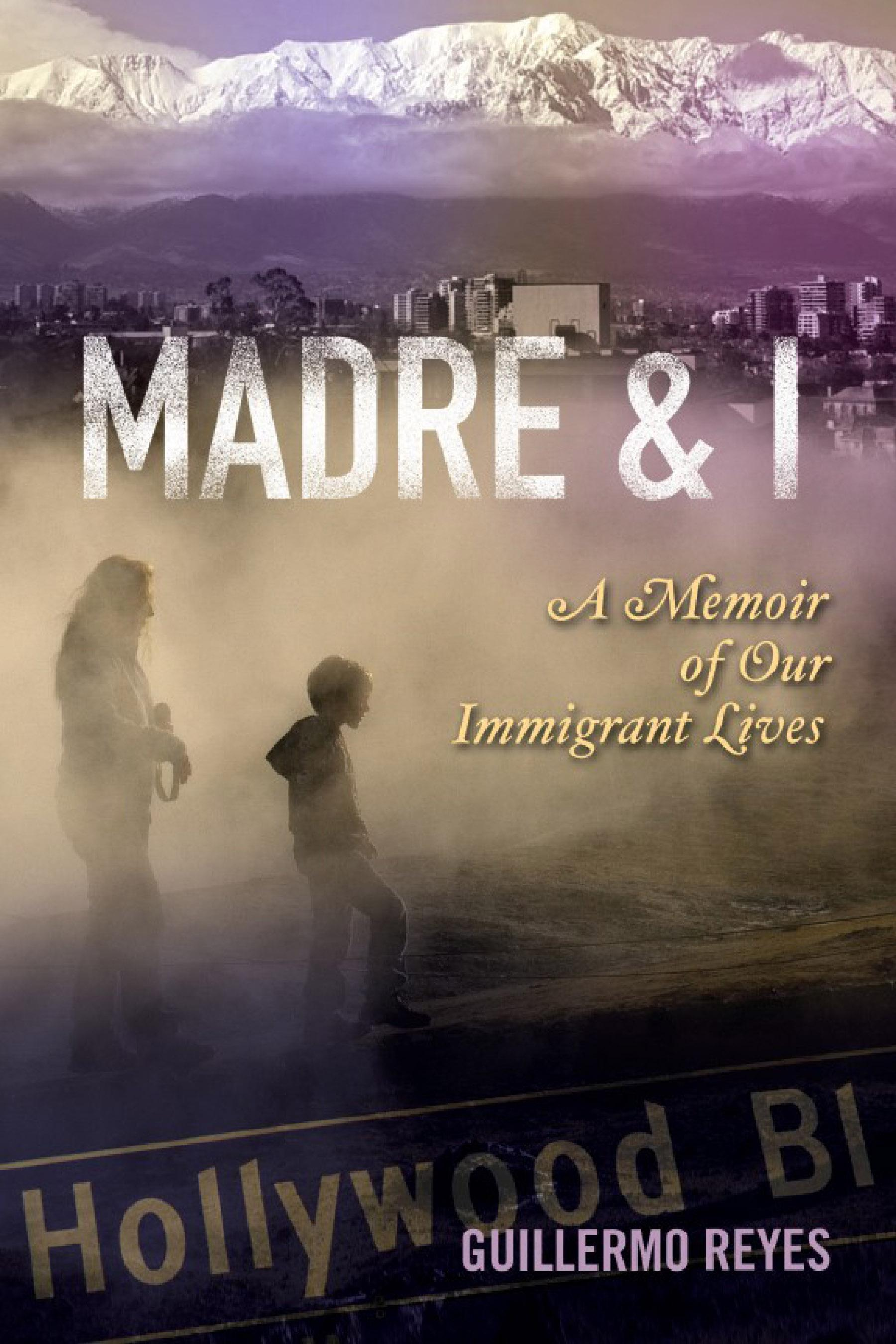 Madre and I: A Memoir of Our Immigrant Lives EB9780299236236