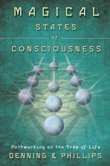 Magical States of Consciousness: Pathworking on the Tree of Life EB9780738733272