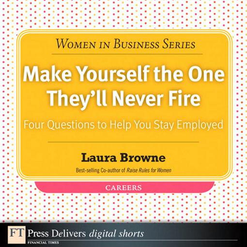 Make Yourself the One They'll Never Fire: Four Questions to Help You Stay Employed EB9780132686846