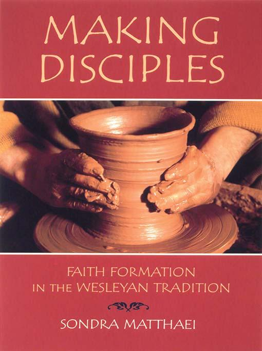 Making Disciples: Faith Formation in the Wesleyan Tradition EB9780687494439