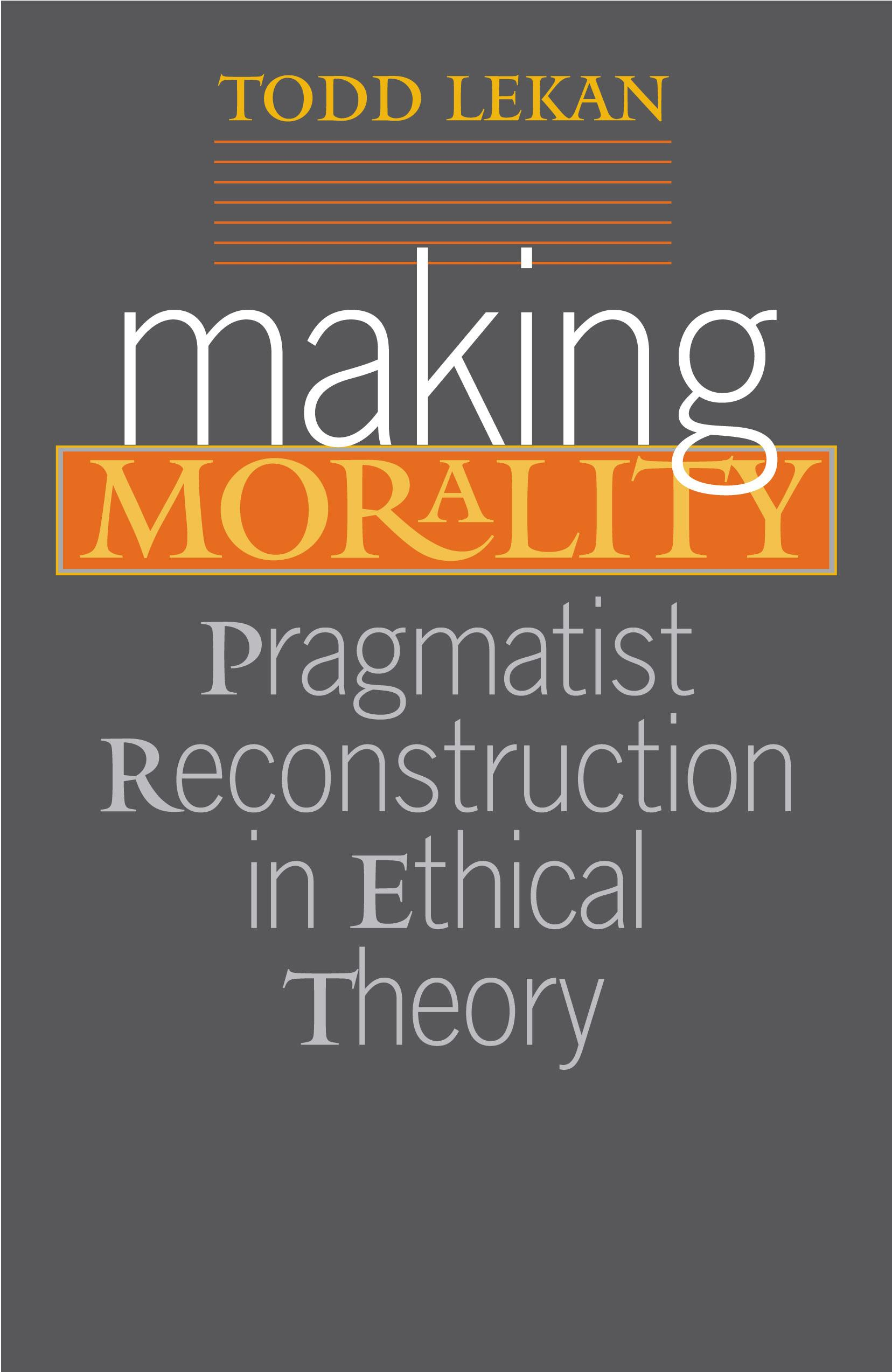 Making Morality: Pragmatist Reconstruction in Ethical Theory EB9780826591654