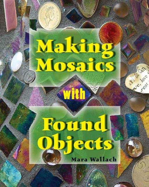 Making Mosaics with Found Objects EB9780811744270