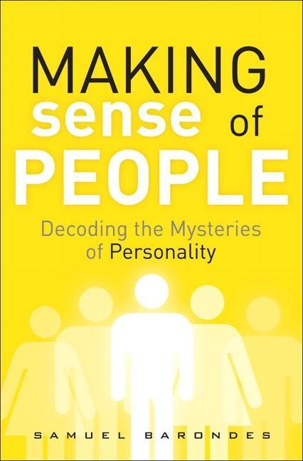 Making Sense of People: Decoding the Mysteries of Personality EB9780132172875
