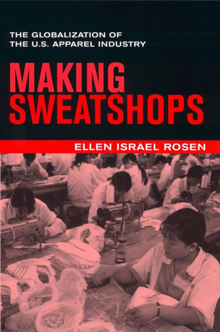 Making Sweatshops: The Globalization of the U.S. Apparel Industry EB9780520928572