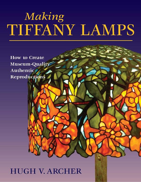 Making Tiffany Lamps: How to Create Museum-Quality Reproductions EB9780811741866