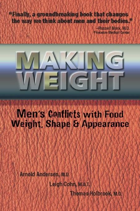 Making Weight: Men's Conflicts with Food, Weight, Shape and Appearance EB9780936077598