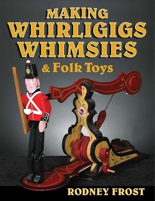Making Whirligigs, Whimsies, and Folk Toys EB9780811744997