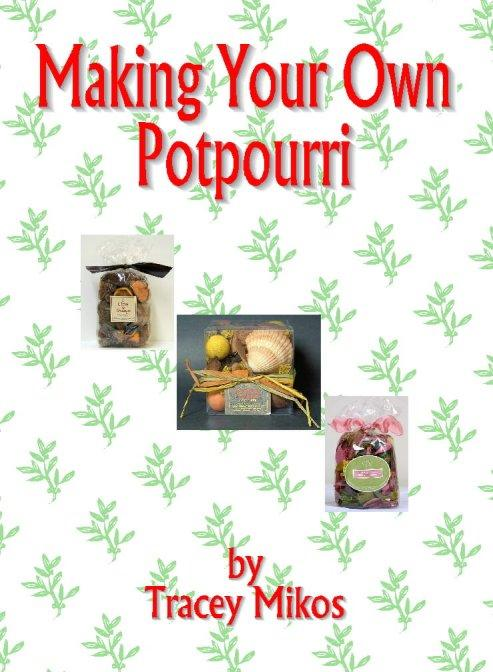 Making Your Own Potpourri: Crafts & Crafting Recipes for Potpourri Mixes EB9780930865450