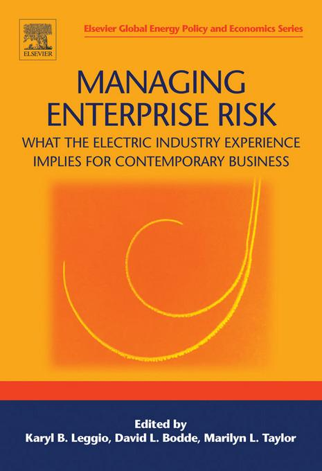 Managing Enterprise Risk: What the Electric Industry Experience Implies for Contemporary Business: What the Electric Industry Experience Implies for C EB9780080479088