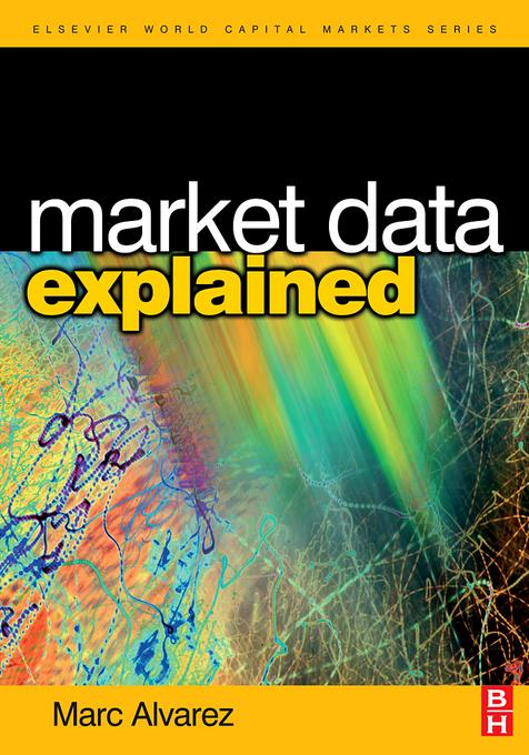 Market Data Explained: A Practical Guide to Global Capital Markets Information. EB9780080465784