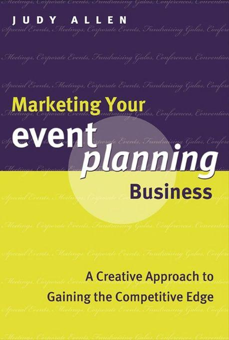 Marketing Your Event Planning Business: A Creative Approach to Gaining the Competitive Edge EB9780470963814