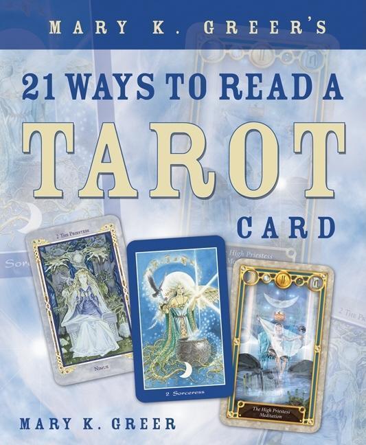 Mary K. Greer's 21 Ways to Read a Tarot Card EB9780738716855