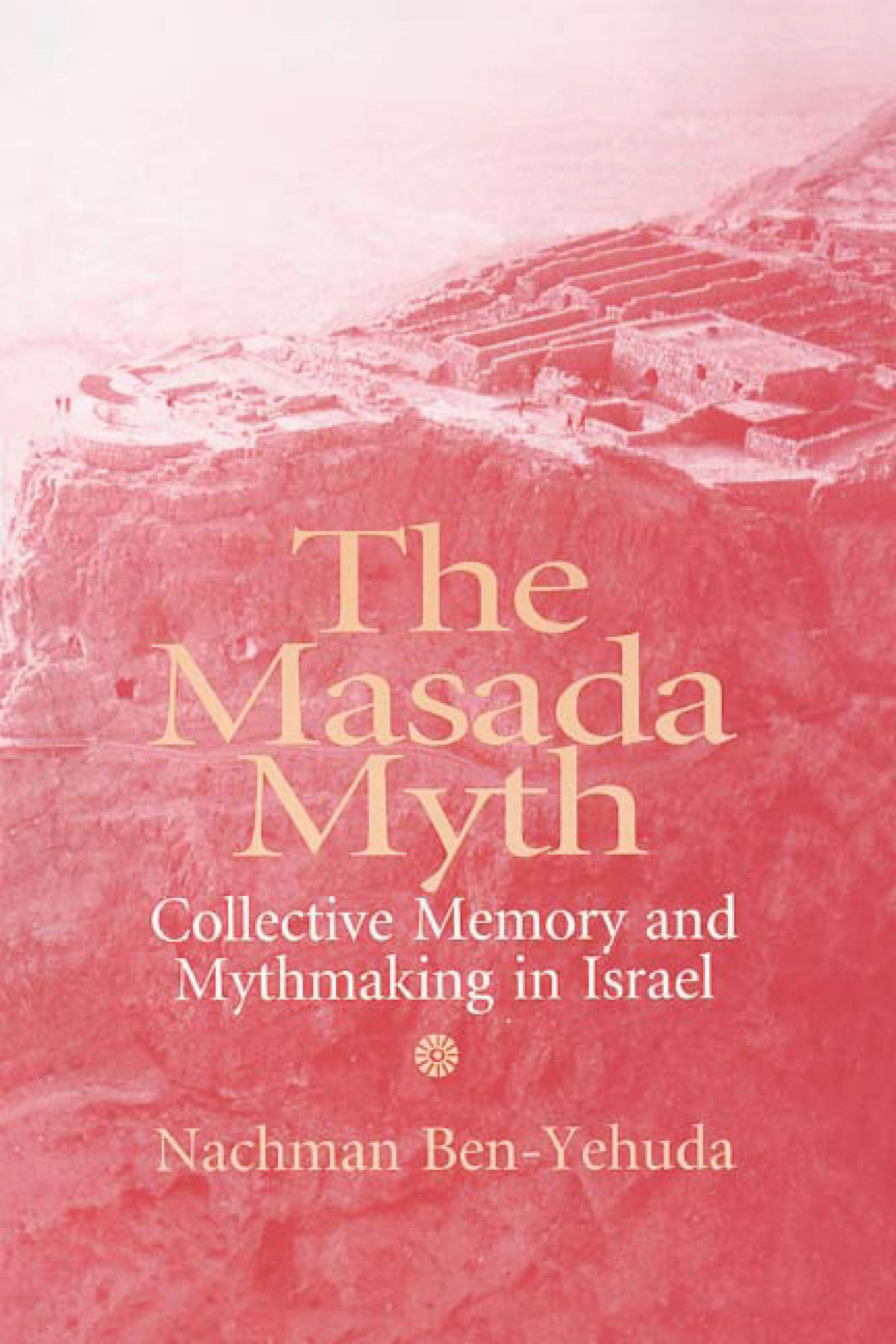 Masada Myth: Collective Memory and Mythmaking in Israel EB9780299148331