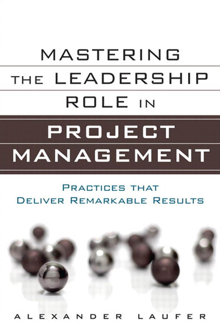 Mastering the Leadership Role in Project Management: Practices that Deliver Remarkable Results EB9780132620352