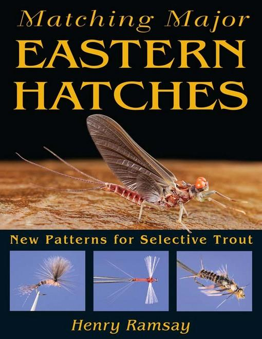 Matching Major Eastern Hatches: New Patterns for Selective Trout EB9780811744287