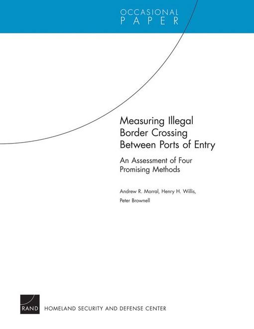 Measuring Illegal Border Crossing Between Ports of Entry: An Assessment of Four Promising Methods EB9780833052759