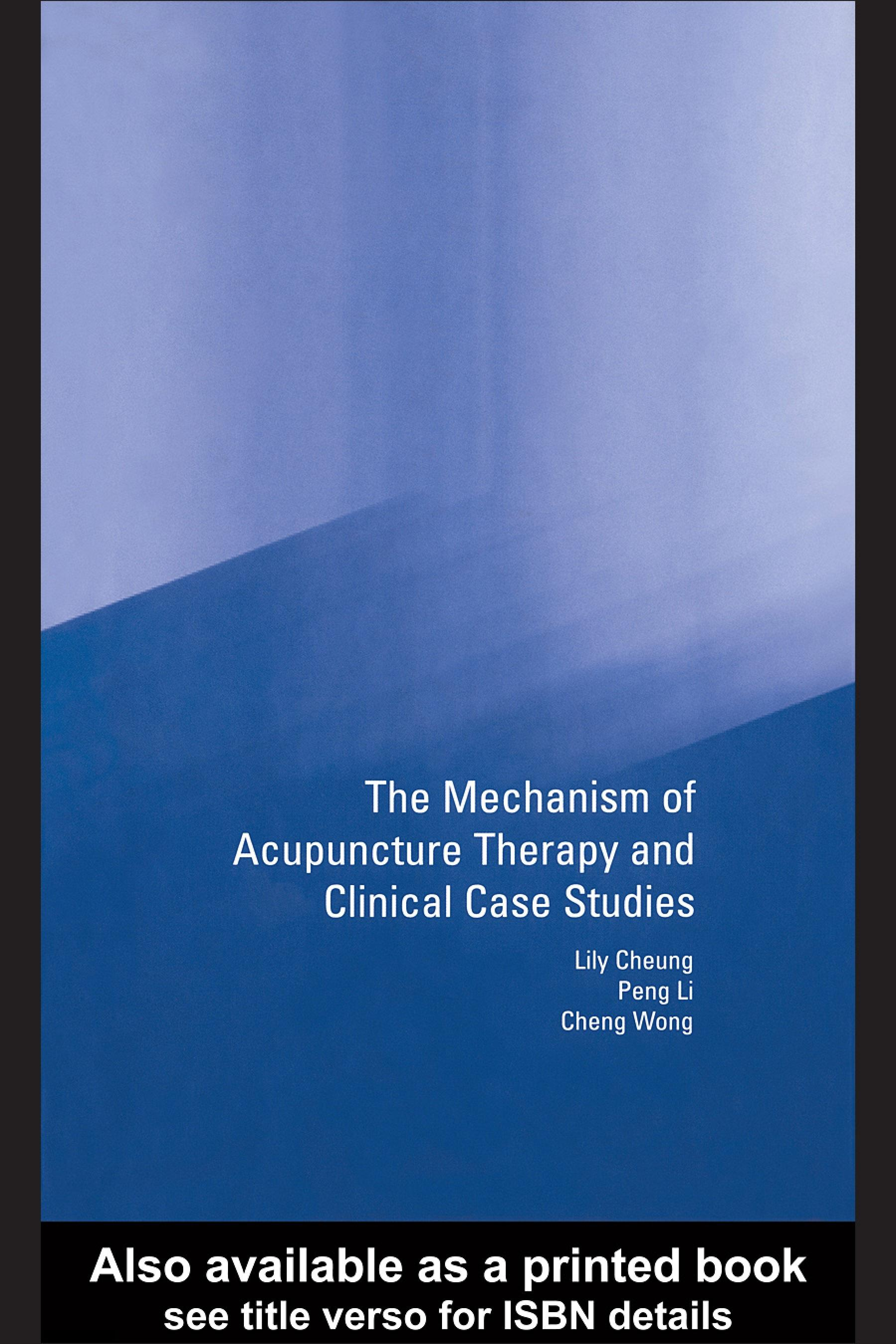 Mechanism of Acupuncture Therapy and Clinical Case Studies EB9780203301265