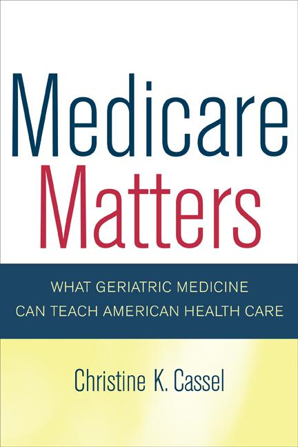 Medicare Matters: What Geriatric Medicine Can Teach American Health Care EB9780520901926