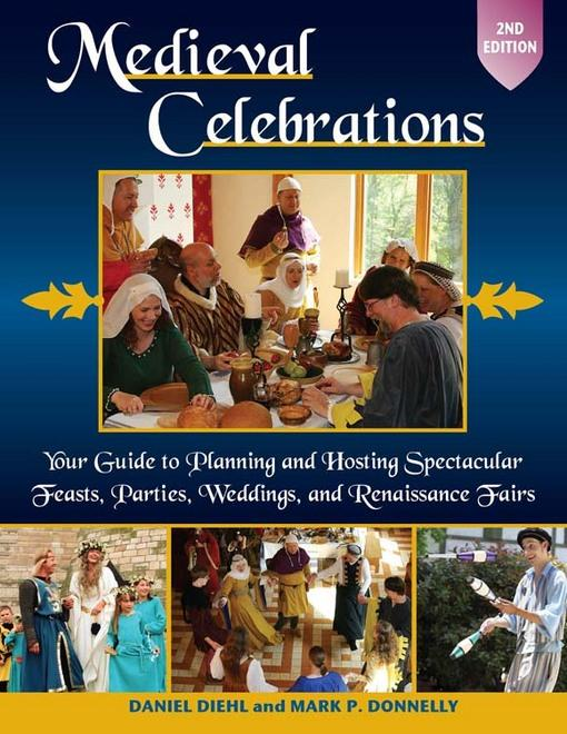 Medieval Celebrations: Your Guide to Planning and Hosting Spectacular Feasts, Parties, Weddings, and Rennaissance Fairs EB9780811744300