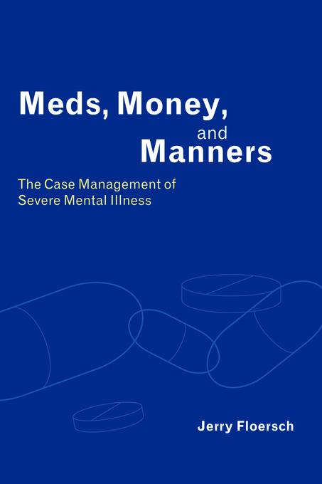 Meds, Money, and Manners: The Case Management of Severe Mental Illness EB9780231504812