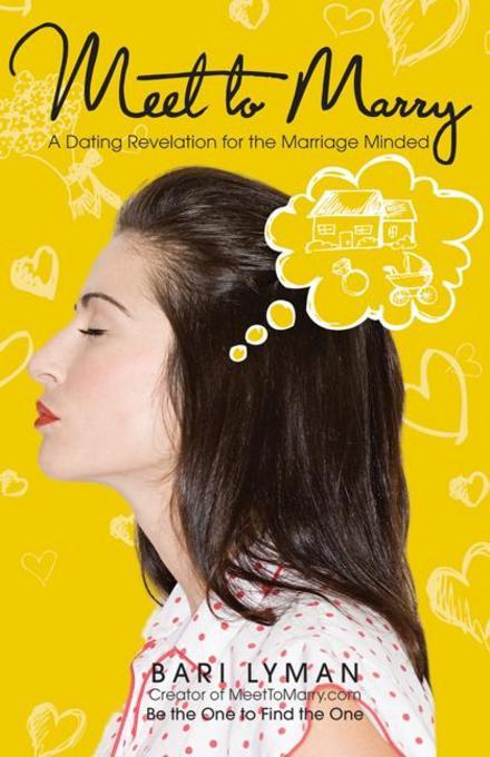 Meet to Marry: A Dating Revolution for the Marriage-Minded EB9780757391668