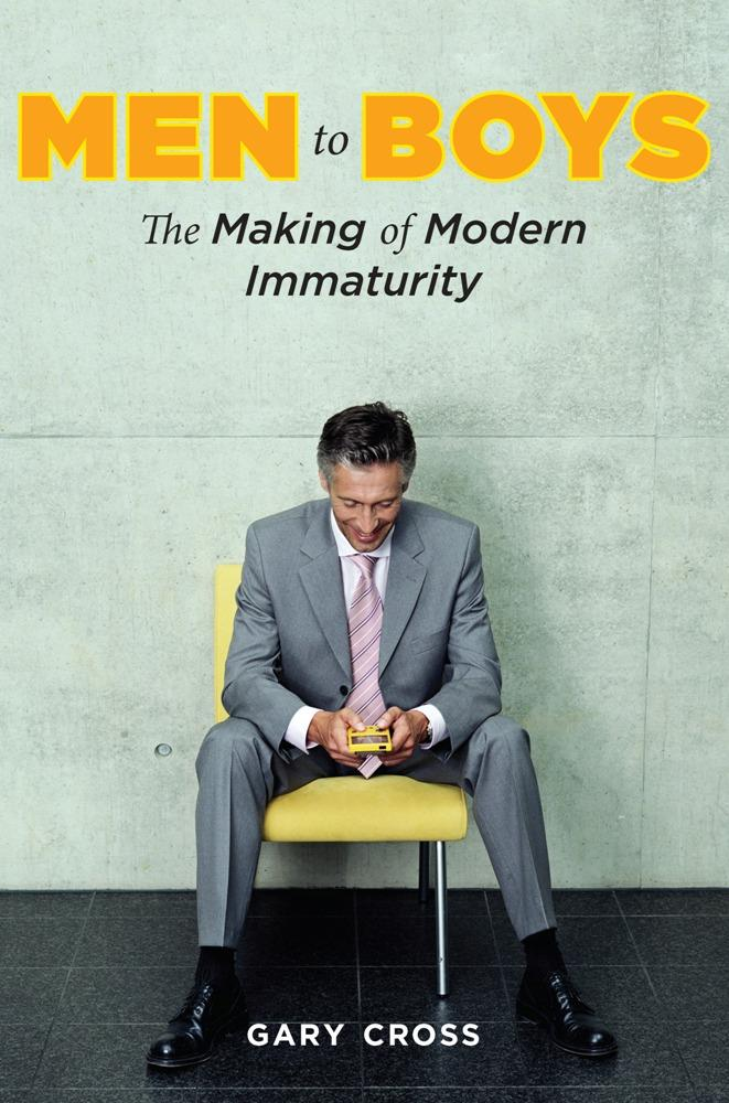 Men to Boys: The Making of Modern Immaturity EB9780231513111