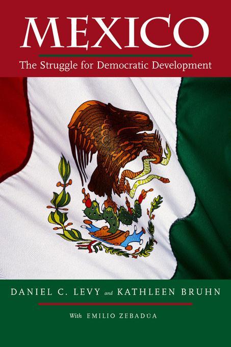 Mexico: The Struggle for Democratic Development, Second Edition EB9780520932616