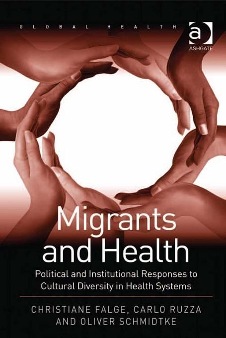 Migrants and Health: Political and Institutional Responses to Cultural Diversity in Health Systems EB9780754698128