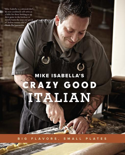Mike Isabella's Crazy Good Italian: Big Flavors, Small Plates EB9780738216102