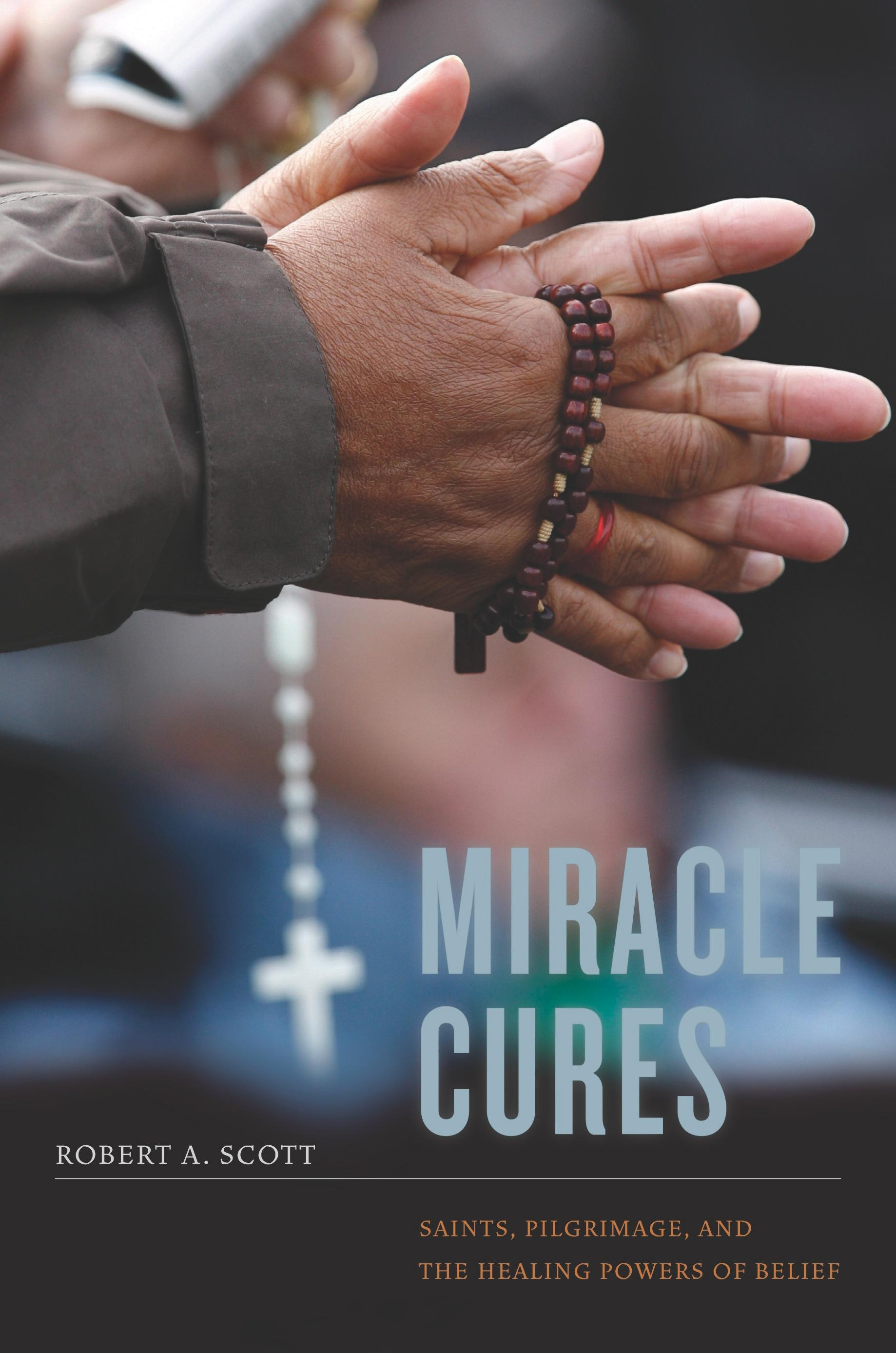 Miracle Cures: Saints, Pilgrimage, and the Healing Powers of Belief EB9780520946200