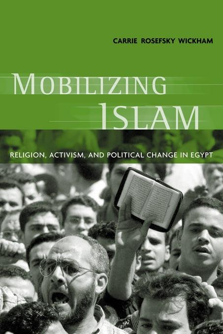 Mobilizing Islam: Religion, Activism and Political Change in Egypt EB9780231500838