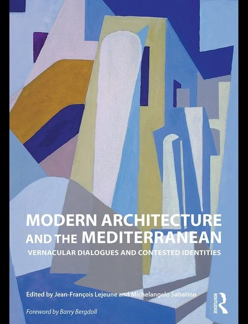 Modern Architecture and the Mediterranean: Vernacular Dialogues and Contested Identities EB9780203871904
