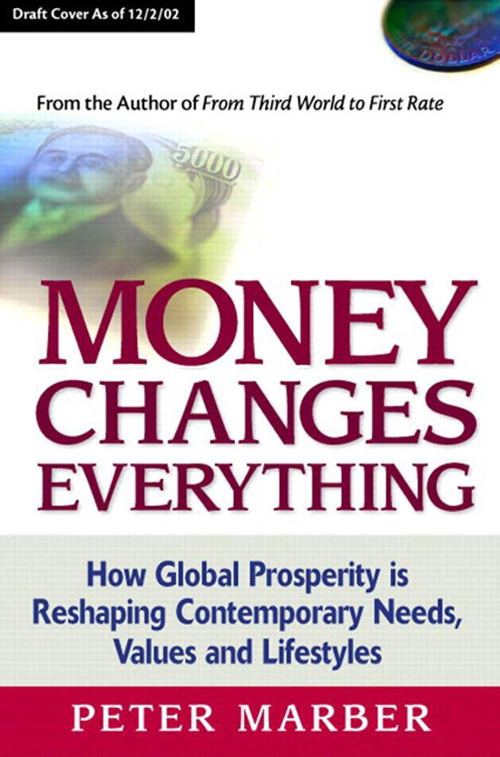 Money Changes Everything: How Global Prosperity is Reshaping Our Needs, Values, and Lifestyles EB9780132044684